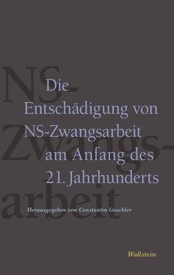 Die Entschädigung von NS-Zwangsarbeit am Anfang des 21. Jahrhunderts von Brunner,  José, Goschler,  Constantin, Ruchniewicz,  Krzysztof, Ther,  Philipp