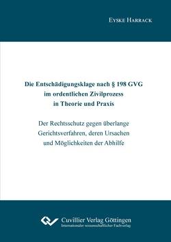 Die Entschädigungsklage nach § 198 GVG im ordentlichen Zivilprozess in Theorie und Praxis von Harrack,  Eyske