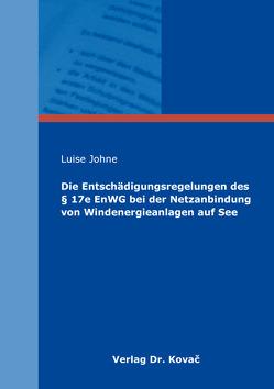 Die Entschädigungsregelungen des § 17e EnWG bei der Netzanbindung von Windenergieanlagen auf See von Johne,  Luise