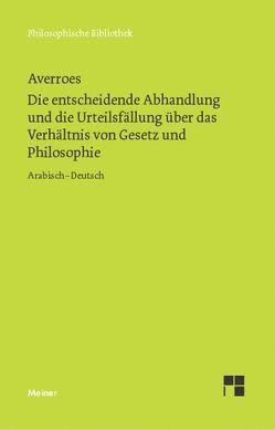 Die entscheidende Abhandlung und die Urteilsfällung über das Verhältnis von Gesetz und Philosophie von Averroes, Schupp,  Franz