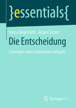 Die Entscheidung von Arlt,  Hans-Jürgen, Schulz,  Jürgen