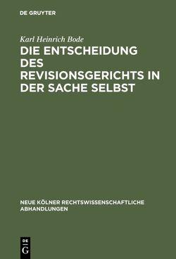 Die Entscheidung des Revisionsgerichts in der Sache selbst von Bode,  Karl Heinrich