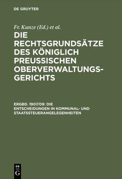 Die Rechtsgrundsätze des Königlich Preussischen Oberverwaltungsgerichts / Die Entscheidungen in Kommunal- und Staatssteuerangelegenheiten von Kautz,  G., Kunze,  Fr.