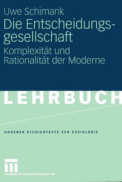 Die Entscheidungsgesellschaft von Schimank,  Uwe