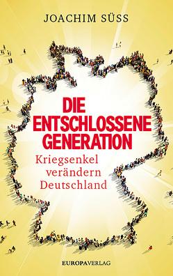 Die entschlossene Generation von Süss,  Joachim