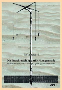 Die Entschlüsselung antiker Längenmaße mit besonderer Berücksichtigung der ägyptischen Maße von Bergdoll,  Stefan