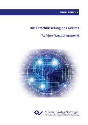 Die Entschlüsselung des Geistes. von Prof. Dr. Koncsik,  Imre