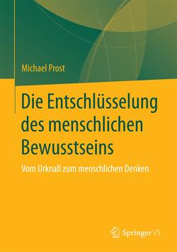 Die Entschlüsselung des menschlichen Bewusstseins von Prost,  Michael