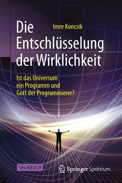 Die Entschlüsselung der Wirklichkeit von Koncsik,  Imre, Spieß,  Hans Werner