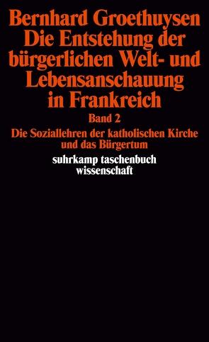 Die Entstehung der bürgerlichen Welt- und Lebensanschauung in Frankreich von Groethuysen,  Bernhard