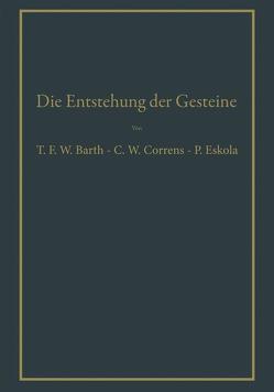 Die Entstehung der Gesteine von Barth,  Thomas W.F., Correns,  Carl W., Eskola,  Pentti