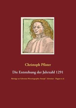 Die Entstehung der Jahrzahl 1291 von Pfister,  Christoph
