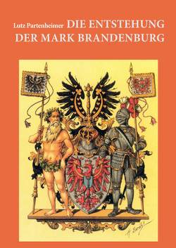 Die Entstehung der Mark Brandenburg von Partenheimer,  Lutz