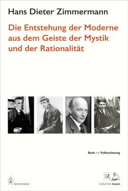 Die Entstehung der Moderne aus dem Geist der Mystik und der Rationalität von Zimmermann,  Hans Dieter