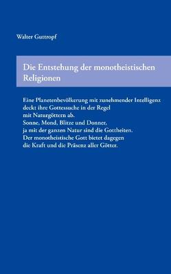 Die Entstehung der monotheistischen Religionen von Guttropf,  Walter