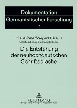 Die Entstehung der neuhochdeutschen Schriftsprache von Wegera,  Klaus-Peter