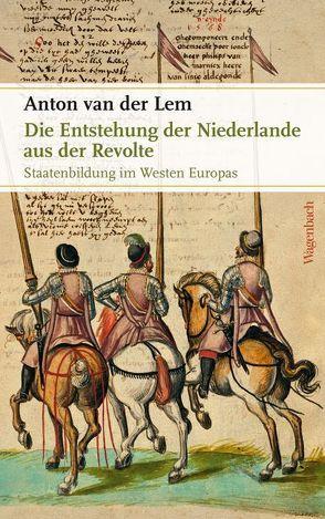 Die Entstehung der Niederlande aus der Revolte von Holberg,  Marianne, van der Lem,  Anton