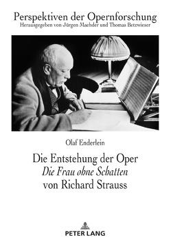 Die Entstehung der Oper «Die Frau ohne Schatten» von Richard Strauss von Enderlein,  Olaf