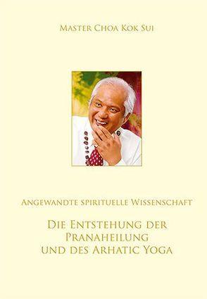 Die Entstehung der Pranaheilung und des Arhatic Yoga von Choa Kok Sui,  Master, Choa,  Kok Sui