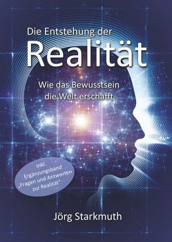 Die Entstehung der Realität von Starkmuth,  Jörg