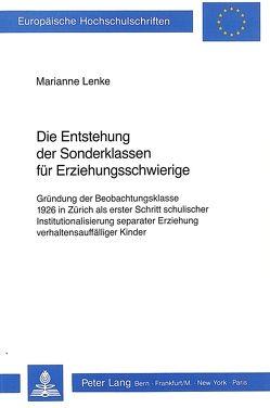 Die Entstehung der Sonderklassen für Erziehungsschwierige von Frick-Lenke,  Marianne