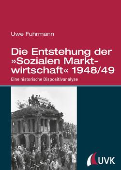 Die Entstehung der »Sozialen Marktwirtschaft« 1948/49 von Fuhrmann,  Uwe