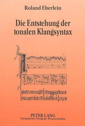 Die Entstehung der tonalen Klangsyntax von Eberlein,  Roland