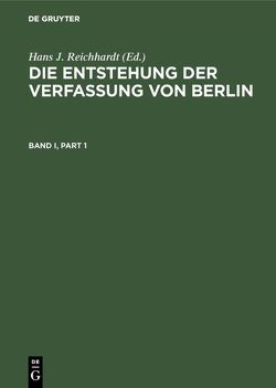 Die Entstehung der Verfassung von Berlin von Breunig,  Werner, dem Präsidenten des Abgeordnetenhauses, Gabler,  Josephine, Reichhardt,  Hans J.