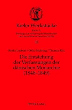 Die Entstehung der Verfassungen der dänischen Monarchie (1848-1849) von Loebert,  Sönke, Meiburg,  Okko, Riis,  Thomas