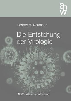 Die Entstehung der Virologie von Neumann,  Herbert A.