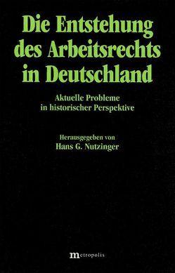 Die Entstehung des Arbeitsrechts in Deutschland von Bieber,  Hans J, Dorndorf,  Eberhard, Eger,  Thomas, Nutzinger,  Hans G