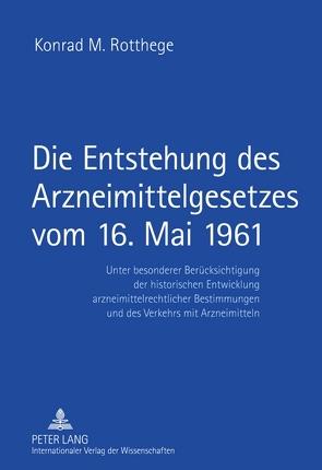 Die Entstehung des Arzneimittelgesetzes vom 16. Mai 1961 von Rotthege,  Konrad M.