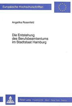 Die Entstehung des Berufsbeamtentums im Stadtstaat Hamburg von Rosenfeld,  Angelika