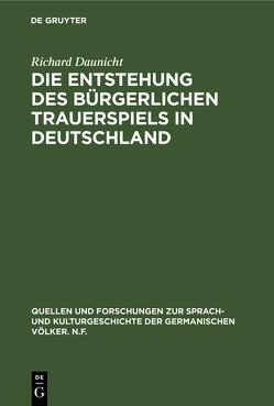 Die Entstehung des bürgerlichen Trauerspiels in Deutschland von Daunicht,  Richard