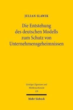 Die Entstehung des deutschen Modells zum Schutz von Unternehmensgeheimnissen von Slawik,  Julian