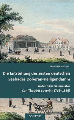 Die Entstehung des ersten deutschen Seebades Doberan-Heiligendamm von Vogel,  Gerd-Helge