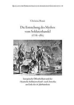 Die Entstehung des Mythos vom Soldatenhandel 1776-1813 von Braun,  Christine