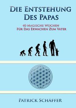 Die Entstehung des Papas von Schäffer,  Patrick