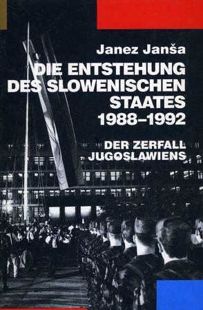 Die Entstehung des slowenischen Staates 1988-1992 von Erjavec,  Helena, Janša,  Janez, Kirar,  Maja, Ogris,  Horst