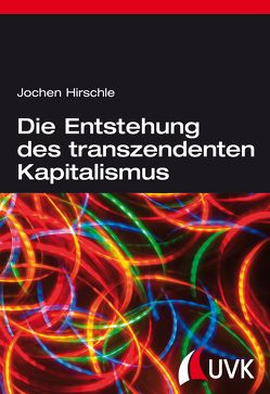 Die Entstehung des transzendenten Kapitalismus von Hirschle,  Jochen