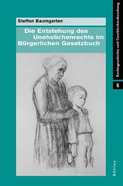 Die Entstehung des Unehelichenrechts im Bürgerlichen Gesetzbuch von Baumgarten,  Steffen