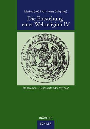 Die Entstehung einer Weltreligion IV von Gross,  Markus, Ohlig,  Karl-Heinz