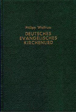 Die Entstehung und erste Entwicklung des deutschen evangelischen Kirchenliedes in musikalischer Beziehung von Wolfrum,  Philipp