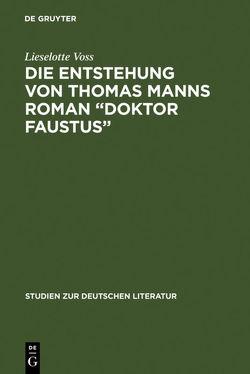 """Die Entstehung von Thomas Manns Roman """"Doktor Faustus"""" von Voss,  Lieselotte"""
