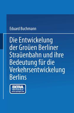 Die Entwickelung der Großen Berliner Straßenbahn und ihre Bedeutung für die Verkehrsentwickelung Berlins von Buchmann,  Eduard