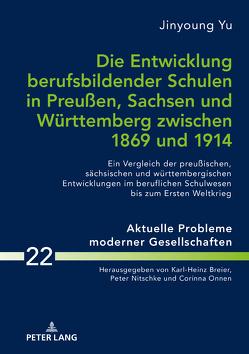 Die Entwicklung berufsbildender Schulen in Preußen, Sachsen und Württemberg zwischen 1869 und 1914 von Nitschke,  Peter, Yu,  Jinyoung