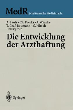 Die Entwicklung der Arzthaftung von Dierks,  Christian, Graf-Baumann,  Toni, Hirsch,  Günther, Laufs,  Adolf, Wienke,  Albrecht