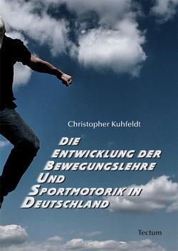 Die Entwicklung der Bewegungslehre und Sportmotorik in Deutschland von Kuhfeldt,  Christopher