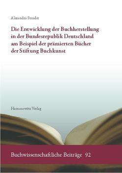 Die Entwicklung der Buchherstellung in der Bundesrepublik Deutschland am Beispiel der prämierten Bücher der Stiftung Buchkunst von Stender,  Alexandra