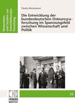 Die Entwicklung der bundesdeutschen Osteuropaforschung im Spannungsfeld zwischen Wissenschaft und Politik von Kleindienst,  Thekla